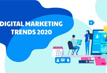 Key Digital Marketing Trends you cannot Ignore in 2020