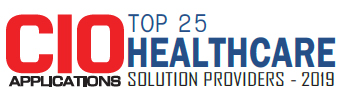 Top 25 Healthcare Solution Companies - 2019