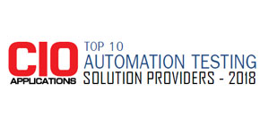 Top 10 Companies Providing Automation Testing Solution  - 2018
