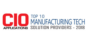 Top 10 Manufacturing Tech Solution Providers - 2018