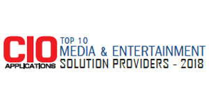 Top 10 Media and Entertainment Solution Providers - 2018