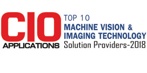 Top 10 Machine Vision and Imaging Technology Solution Providers - 2018